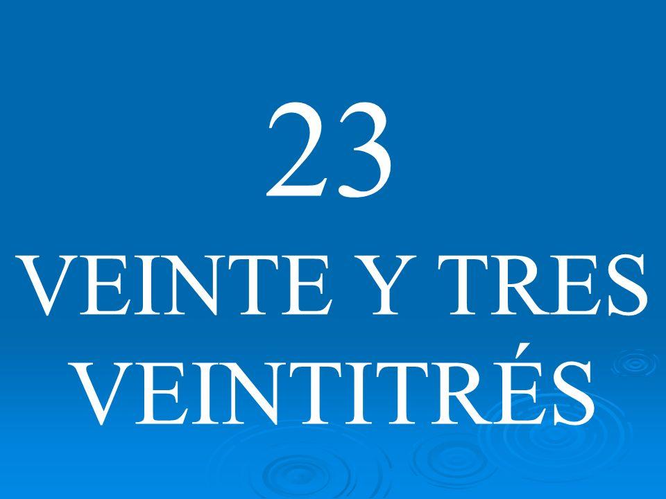 23 VEINTE Y TRES VEINTITRÉS