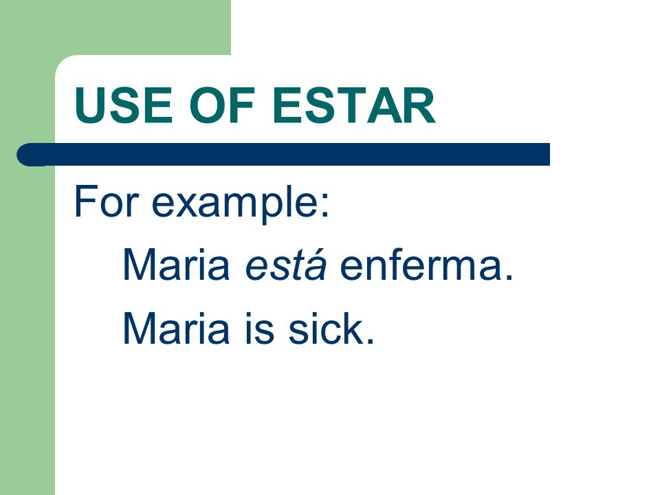 USE OF ESTAR Estar is also used to tell the condition of something or someone.