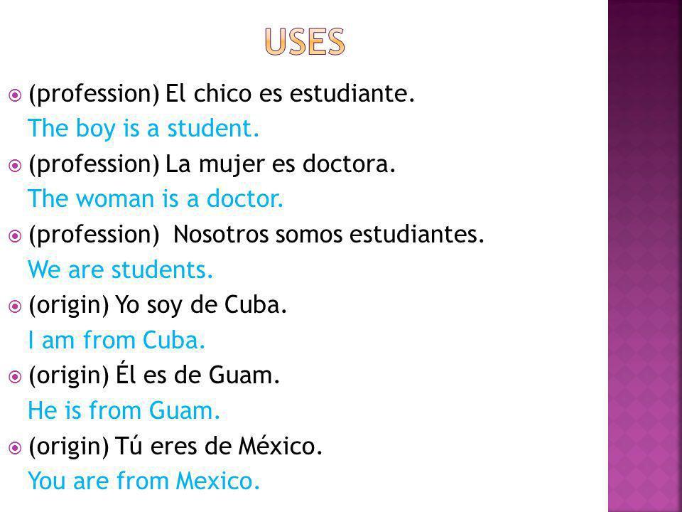 (profession) El chico es estudiante. The boy is a student. (profession) La mujer es doctora. The woman is a doctor. (profession) Nosotros somos estudi