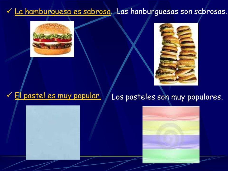 La hamburguesa es sabrosa. El pastel es muy popular. Las hanburguesas son sabrosas. Los pasteles son muy populares.