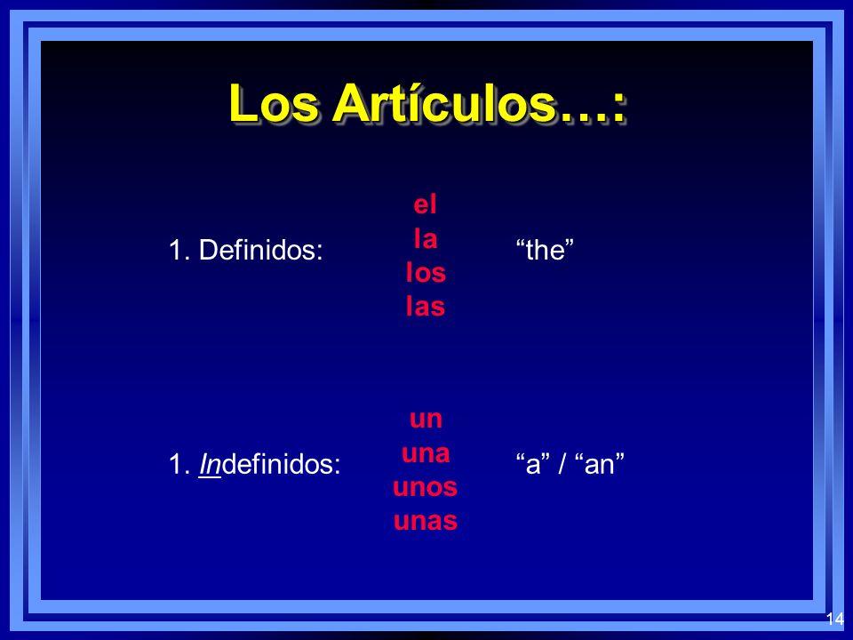 14 Los Artículos…: 1. Definidos: el la los las the 1. Indefinidos: un una unos unas a / an