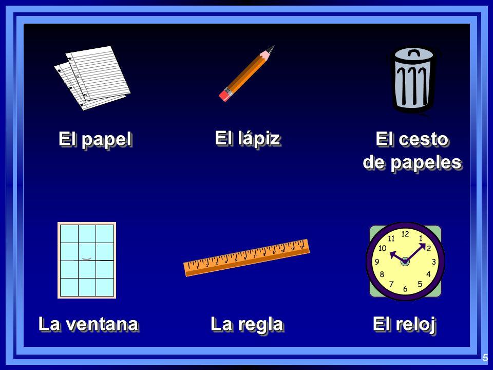 5 El papel El lápiz El cesto de papeles El cesto de papeles La ventana La regla El reloj