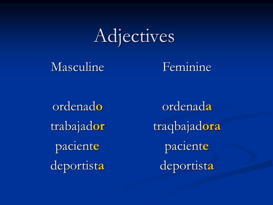 Adjectives Masculine ordenado trabajador paciente deportista Feminine ordenada traqbajadora paciente deportista