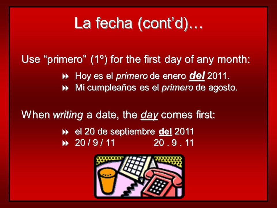 Use primero (1º) for the first day of any month: Hoy es el primero de enero del 2011. Mi cumpleaños es el primero de agosto. Hoy es el primero de ener