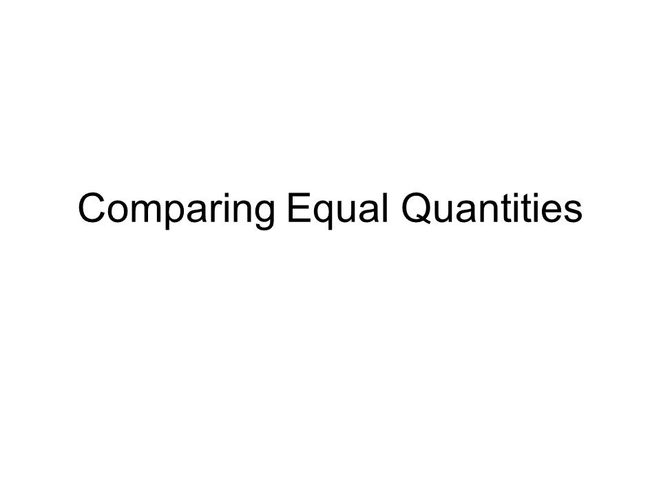 Comparing Equal Quantities