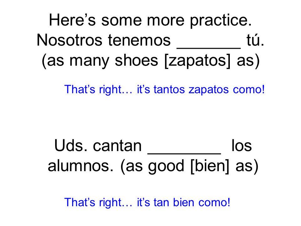 Heres some more practice. Nosotros tenemos _______ tú.