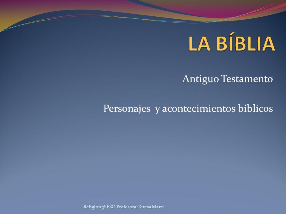 Antiguo Testamento Personajes y acontecimientos bíblicos Religión 3º ESO.Profesora:Teresa Martí