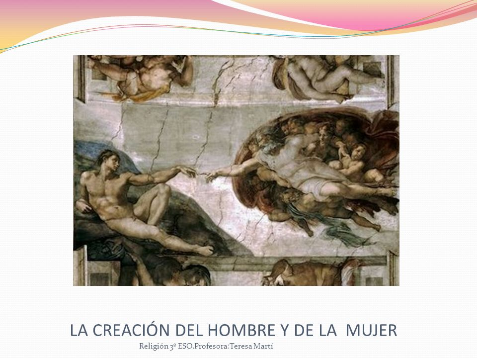 LA CREACIÓN DEL HOMBRE Y DE LA MUJER Religión 3º ESO.Profesora:Teresa Martí