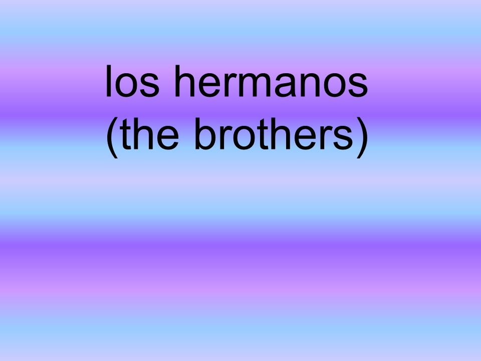 los hermanos (the brothers)