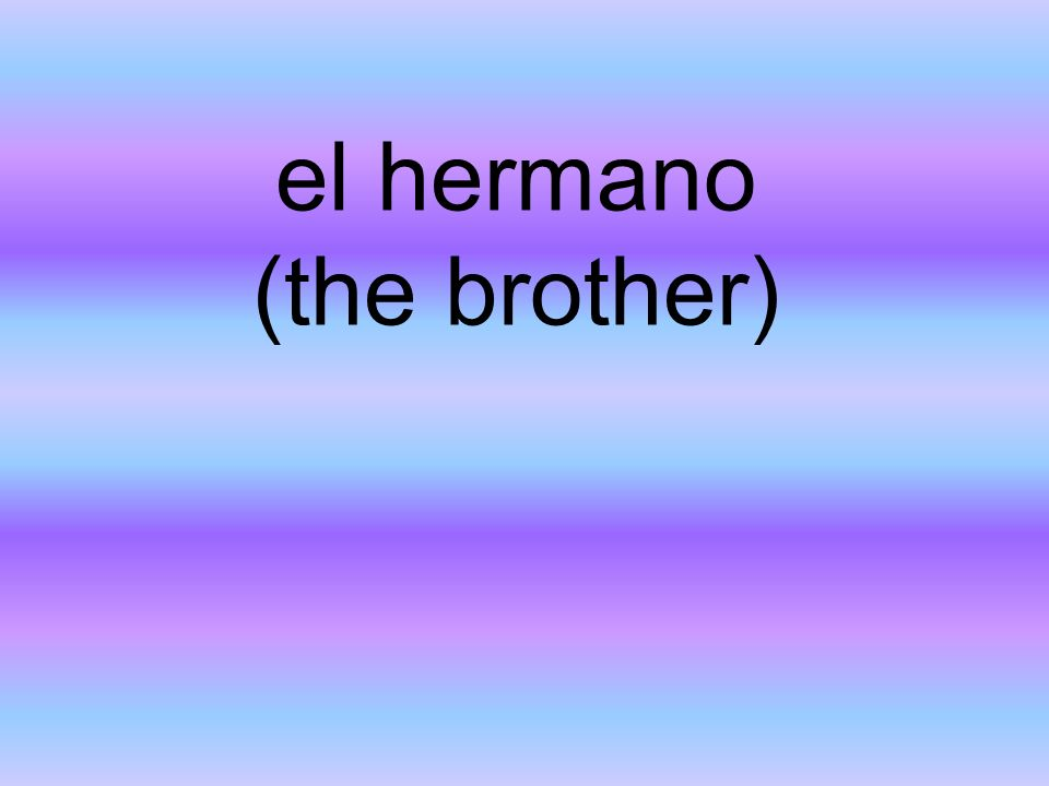 el hermano (the brother)