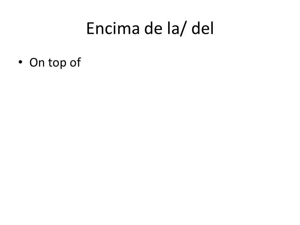 Encima de la/ del On top of