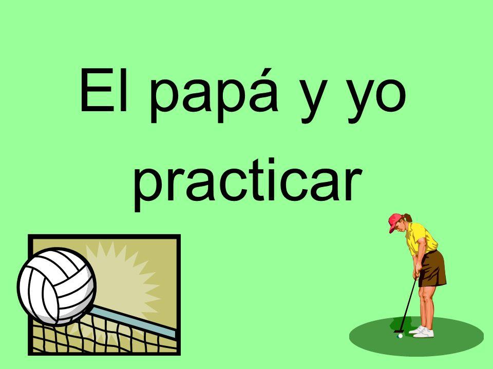 El papá y yo practicar