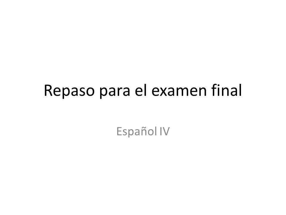 Repaso para el examen final Español IV