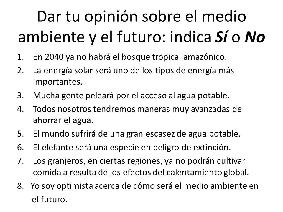 Dar tu opinión sobre el medio ambiente y el futuro: indica Sí o No 1.En 2040 ya no habrá el bosque tropical amazónico. 2.La energía solar será uno de