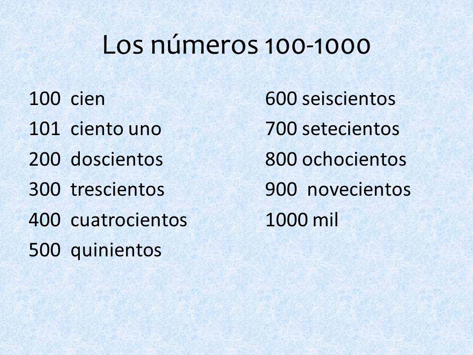 Los números 100-1000 100 cien600 seiscientos 101 ciento uno700 setecientos 200 doscientos800 ochocientos 300 trescientos900 novecientos 400 cuatrocientos1000 mil 500 quinientos