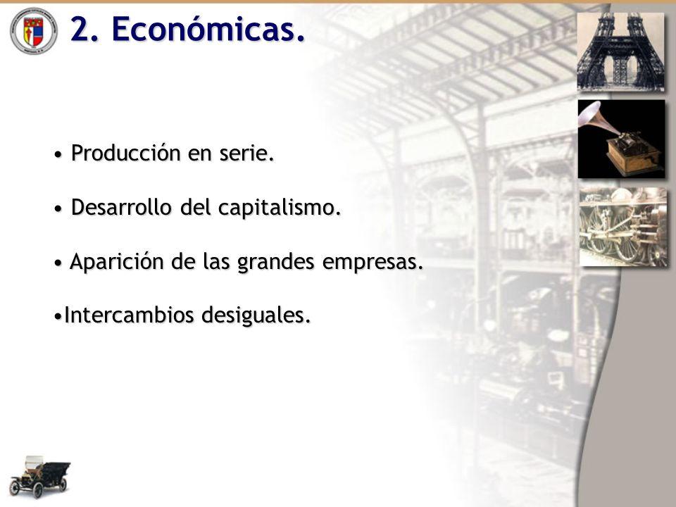 2. Económicas. Producción en serie. Producción en serie. Desarrollo del capitalismo. Desarrollo del capitalismo. Aparición de las grandes empresas. Ap