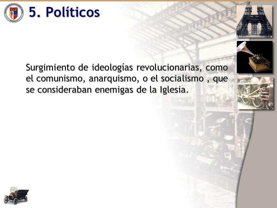 5. Políticos Surgimiento de ideologías revolucionarias, como el comunismo, anarquismo, o el socialismo, que se consideraban enemigas de la Iglesia.