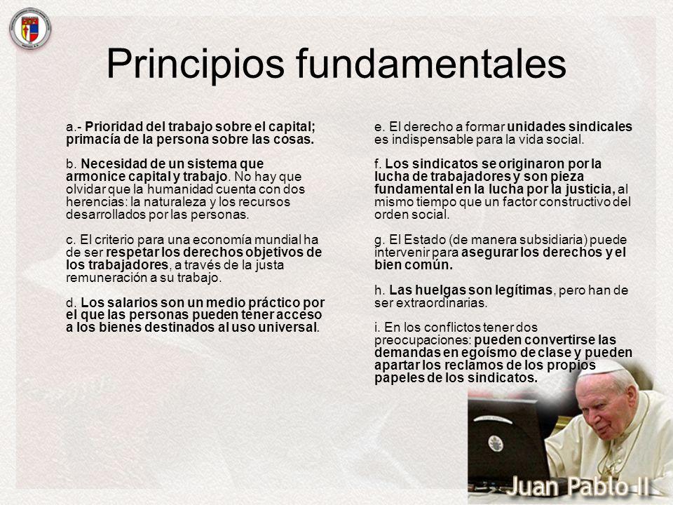 Principios fundamentales a.- Prioridad del trabajo sobre el capital; primacía de la persona sobre las cosas. b. Necesidad de un sistema que armonice c