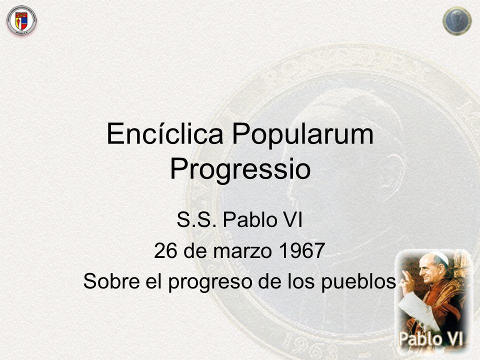 Encíclica Popularum Progressio S.S. Pablo VI 26 de marzo 1967 Sobre el progreso de los pueblos