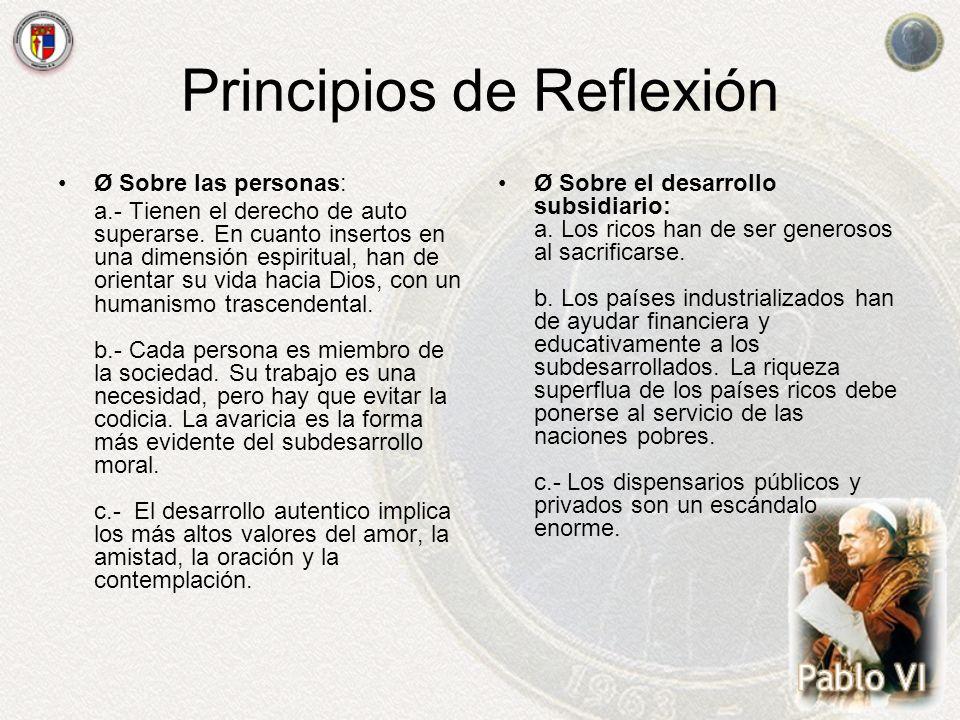 Principios de Reflexión Ø Sobre las personas: a.- Tienen el derecho de auto superarse. En cuanto insertos en una dimensión espiritual, han de orientar