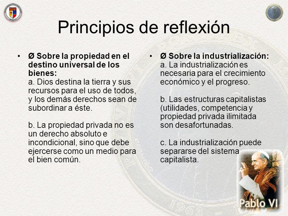 Principios de reflexión Ø Sobre la propiedad en el destino universal de los bienes: a. Dios destina la tierra y sus recursos para el uso de todos, y l