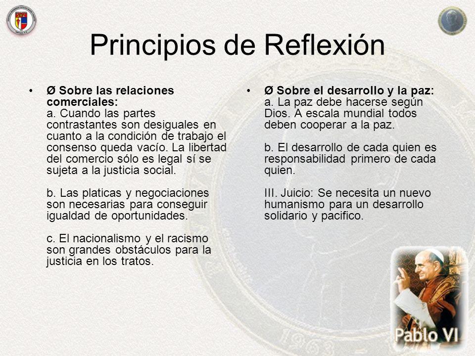 Principios de Reflexión Ø Sobre las relaciones comerciales: a. Cuando las partes contrastantes son desiguales en cuanto a la condición de trabajo el c