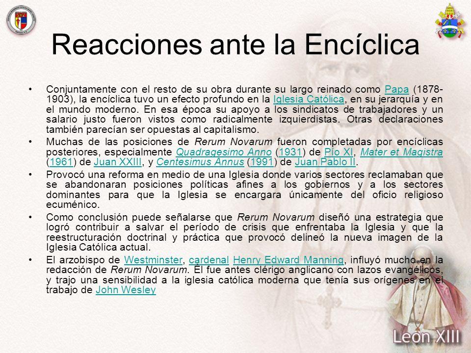 Reacciones ante la Encíclica Conjuntamente con el resto de su obra durante su largo reinado como Papa (1878- 1903), la encíclica tuvo un efecto profun