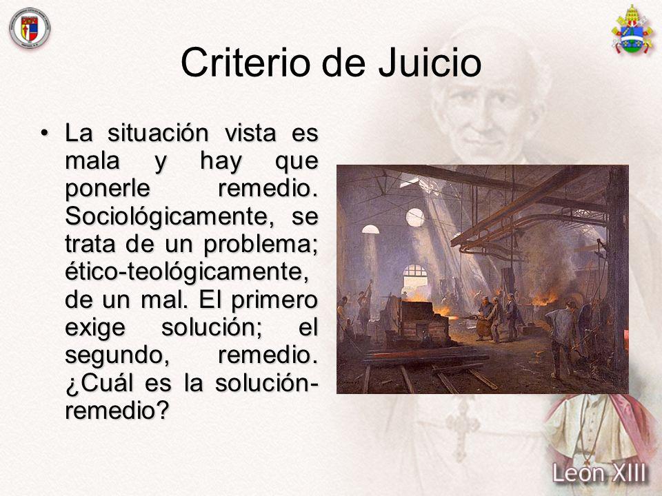 Criterio de Juicio La situación vista es mala y hay que ponerle remedio. Sociológicamente, se trata de un problema; ético-teológicamente, de un mal. E