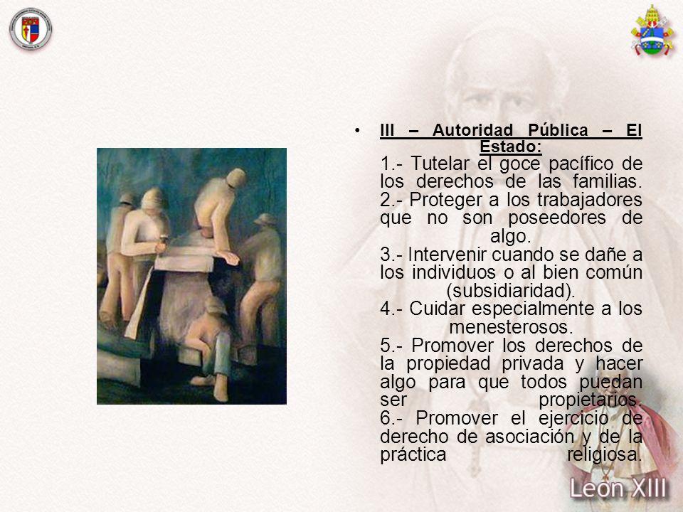 III – Autoridad Pública – El Estado: 1.- Tutelar el goce pacífico de los derechos de las familias. 2.- Proteger a los trabajadores que no son poseedor
