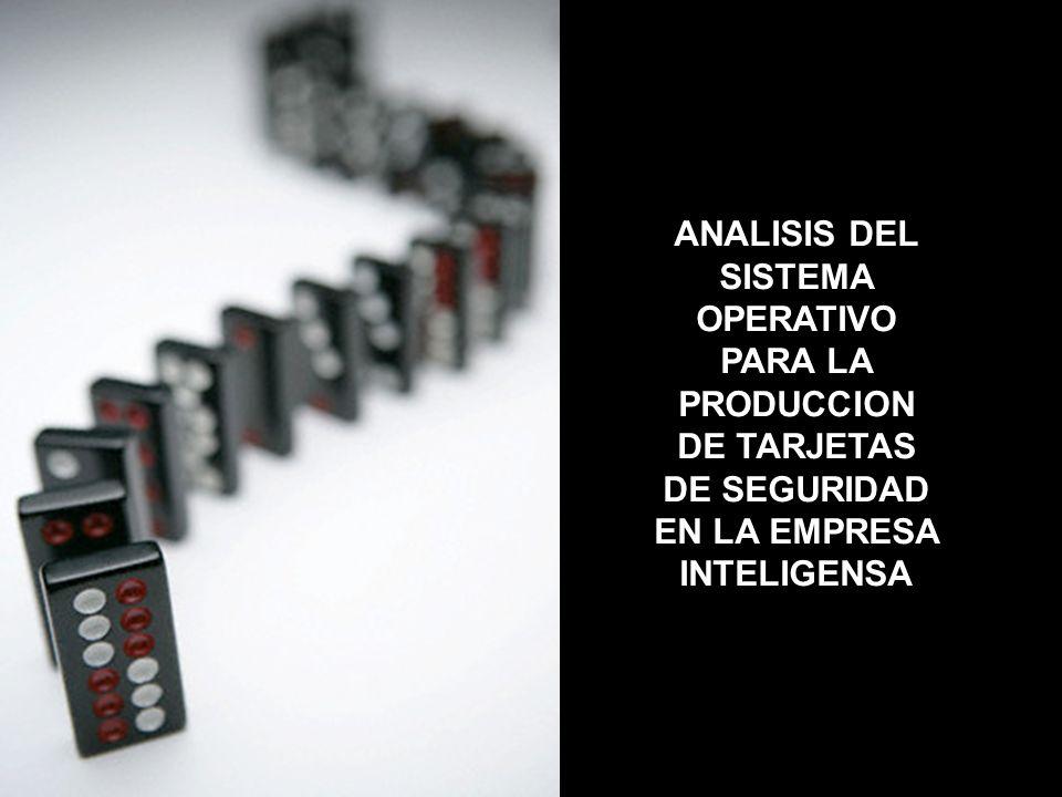 ANALISIS DEL SISTEMA OPERATIVO PARA LA PRODUCCION DE TARJETAS DE SEGURIDAD EN LA EMPRESA INTELIGENSA