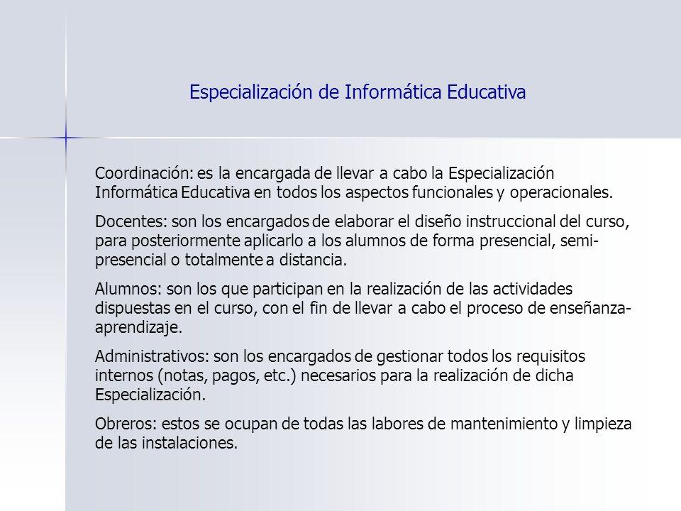 Coordinación: es la encargada de llevar a cabo la Especialización Informática Educativa en todos los aspectos funcionales y operacionales.