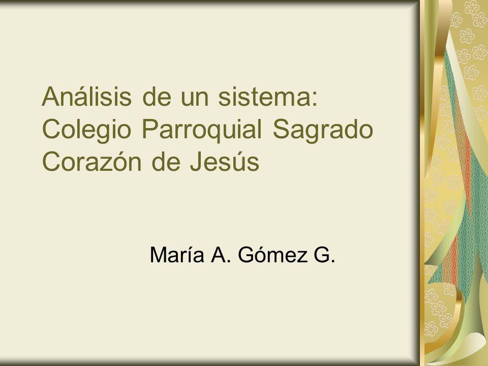Análisis de un sistema: Colegio Parroquial Sagrado Corazón de Jesús María A. Gómez G.