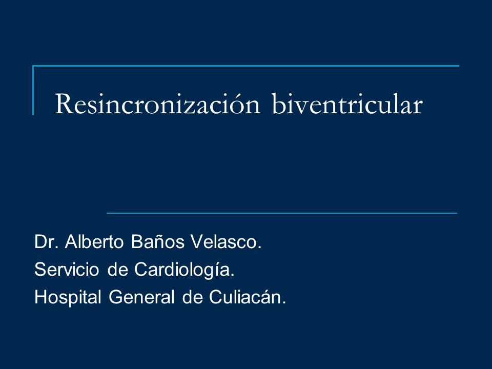 Resincronización biventricular Dr. Alberto Baños Velasco. Servicio de Cardiología. Hospital General de Culiacán.