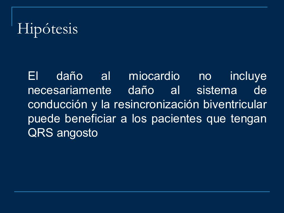 Hipótesis El daño al miocardio no incluye necesariamente daño al sistema de conducción y la resincronización biventricular puede beneficiar a los paci