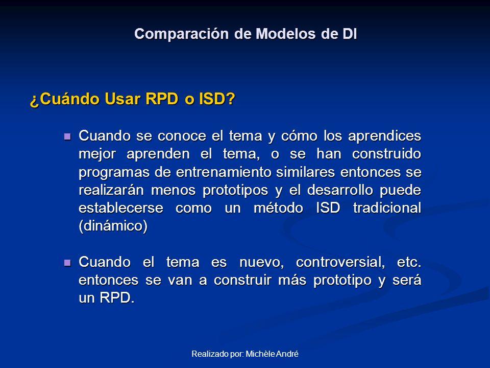 Realizado por: Michèle André Comparación de Modelos de DI ¿Cuándo Usar RPD o ISD? Cuando se conoce el tema y cómo los aprendices mejor aprenden el tem