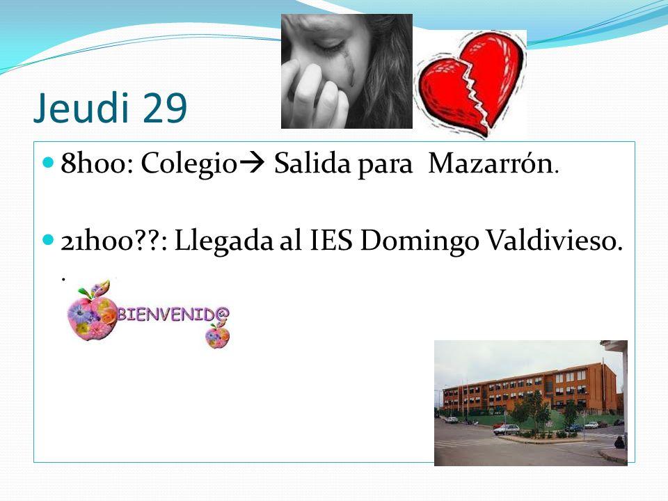 Jeudi 29 8h00: Colegio Salida para Mazarrón. 21h00 : Llegada al IES Domingo Valdivieso..