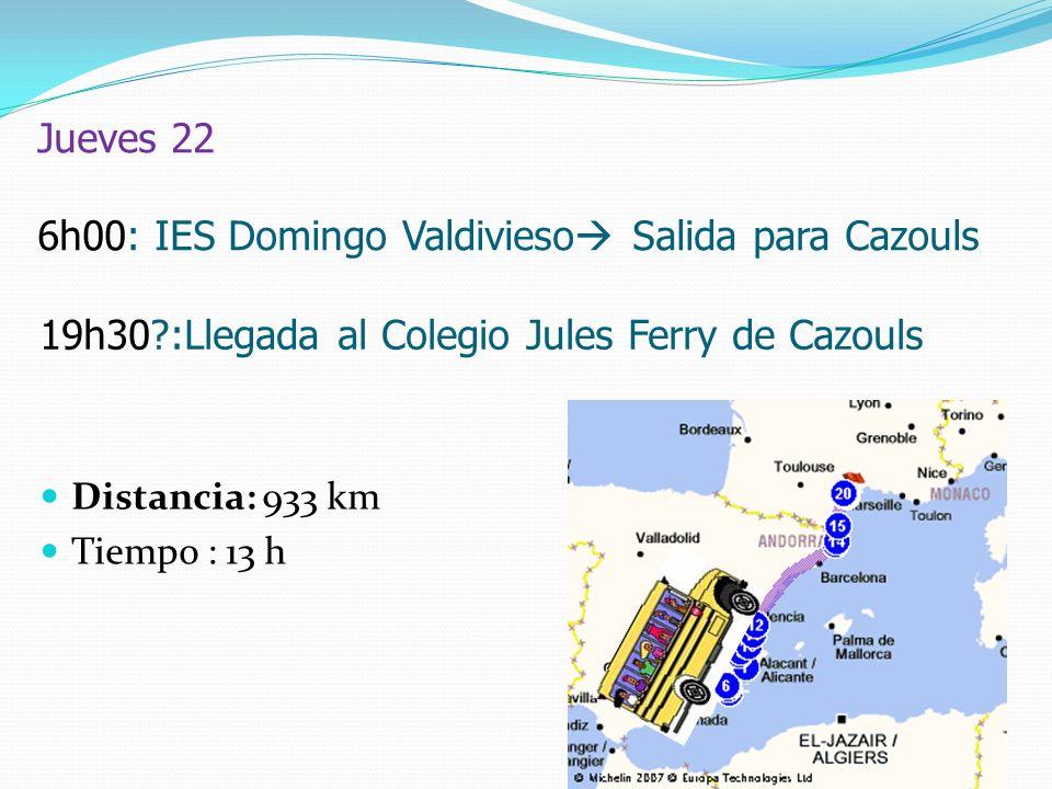 Jueves 22 6h00: IES Domingo Valdivieso Salida para Cazouls Distancia: 933 km Tiempo : 13 h 19h30 :Llegada al Colegio Jules Ferry de Cazouls