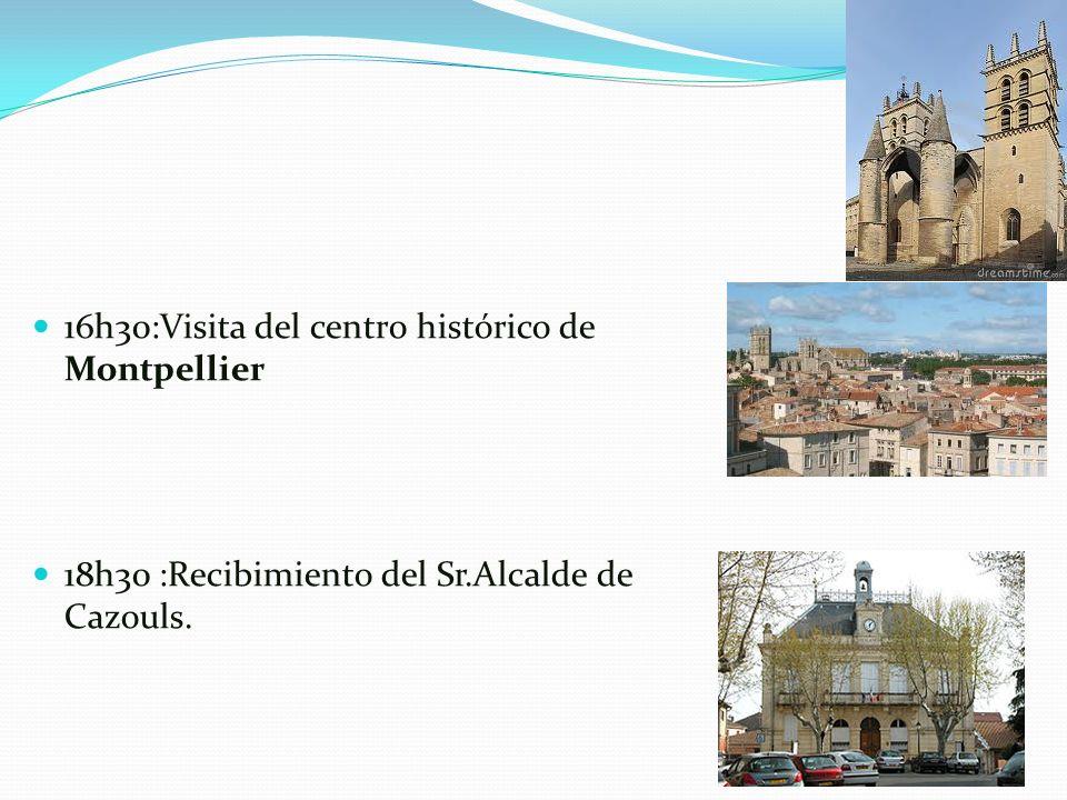 16h30:Visita del centro histórico de Montpellier 18h30 :Recibimiento del Sr.Alcalde de Cazouls.