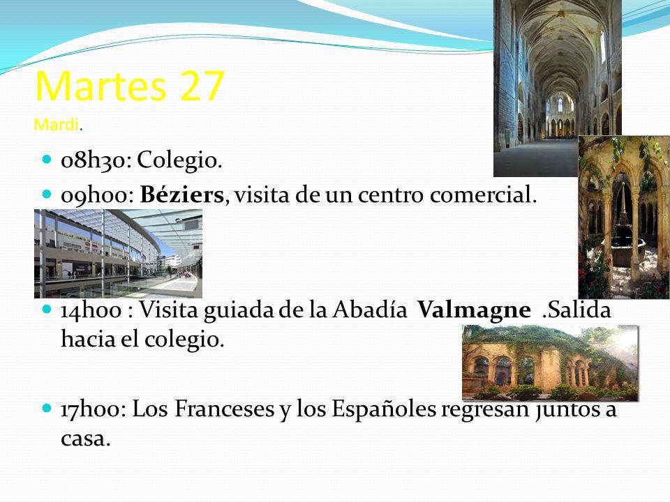 Martes 27 Mardi. 08h30: Colegio. 09h00: Béziers, visita de un centro comercial.