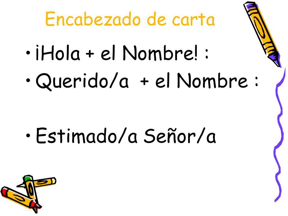 Encabezado de carta ¡Hola + el Nombre! : Querido/a + el Nombre : Estimado/a Señor/a