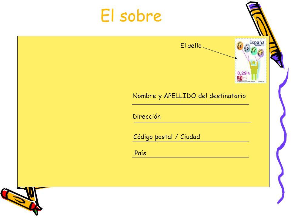 El sobre Nombre y APELLIDO del destinatario Dirección Código postal / Ciudad País El sello