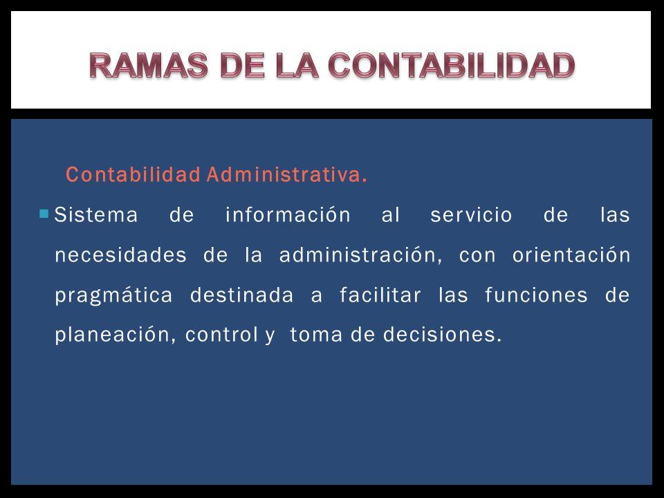 Contabilidad Administrativa. Sistema de información al servicio de las necesidades de la administración, con orientación pragmática destinada a facili