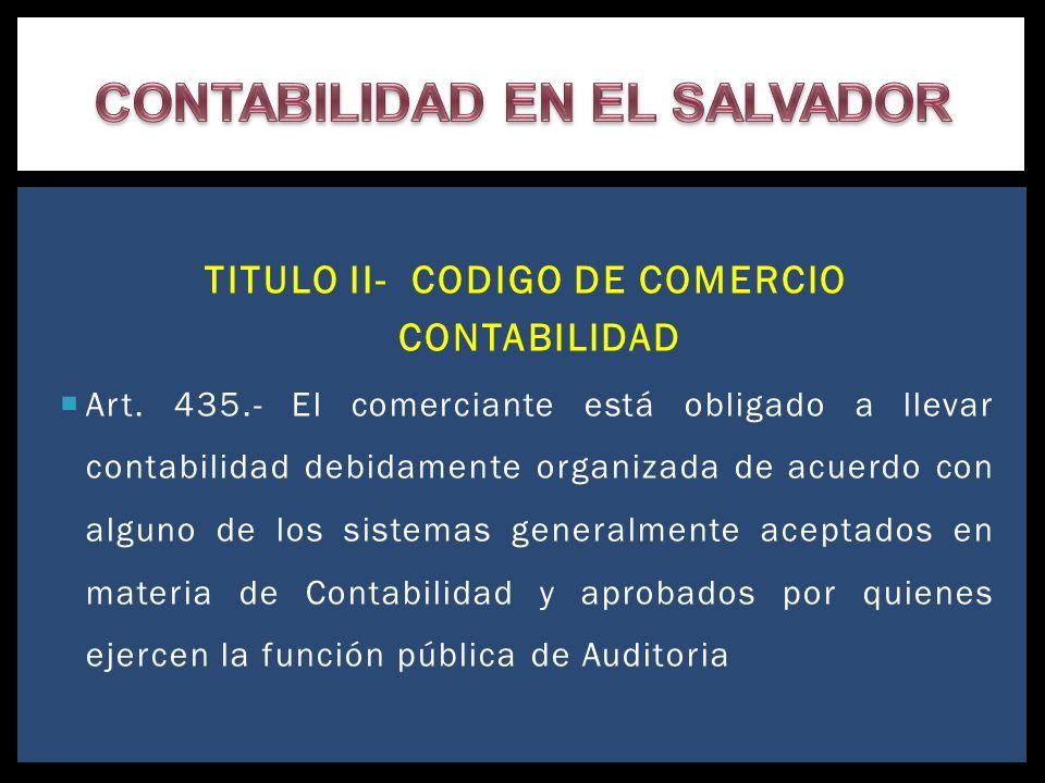 TITULO II- CODIGO DE COMERCIO CONTABILIDAD Art. 435.- El comerciante está obligado a llevar contabilidad debidamente organizada de acuerdo con alguno