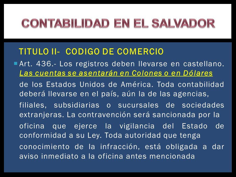 TITULO II- CODIGO DE COMERCIO Art. 436.- Los registros deben llevarse en castellano. Las cuentas se asentarán en Colones o en Dólares de los Estados U