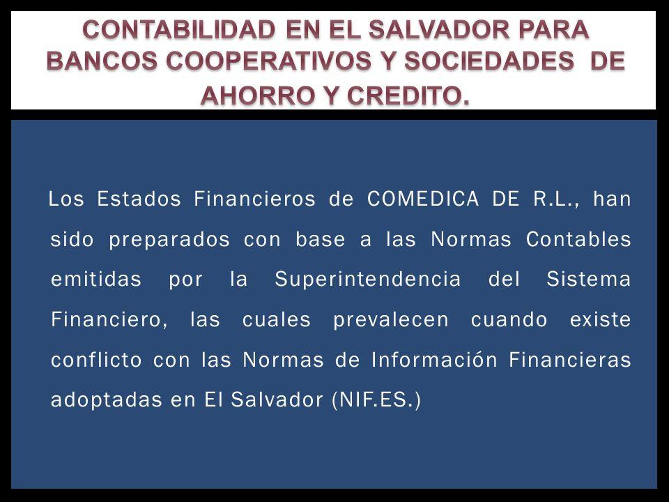 Los Estados Financieros de COMEDICA DE R.L., han sido preparados con base a las Normas Contables emitidas por la Superintendencia del Sistema Financie