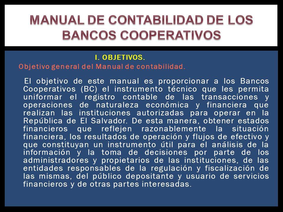 I. OBJETIVOS. Objetivo general del Manual de contabilidad. El objetivo de este manual es proporcionar a los Bancos Cooperativos (BC) el instrumento té