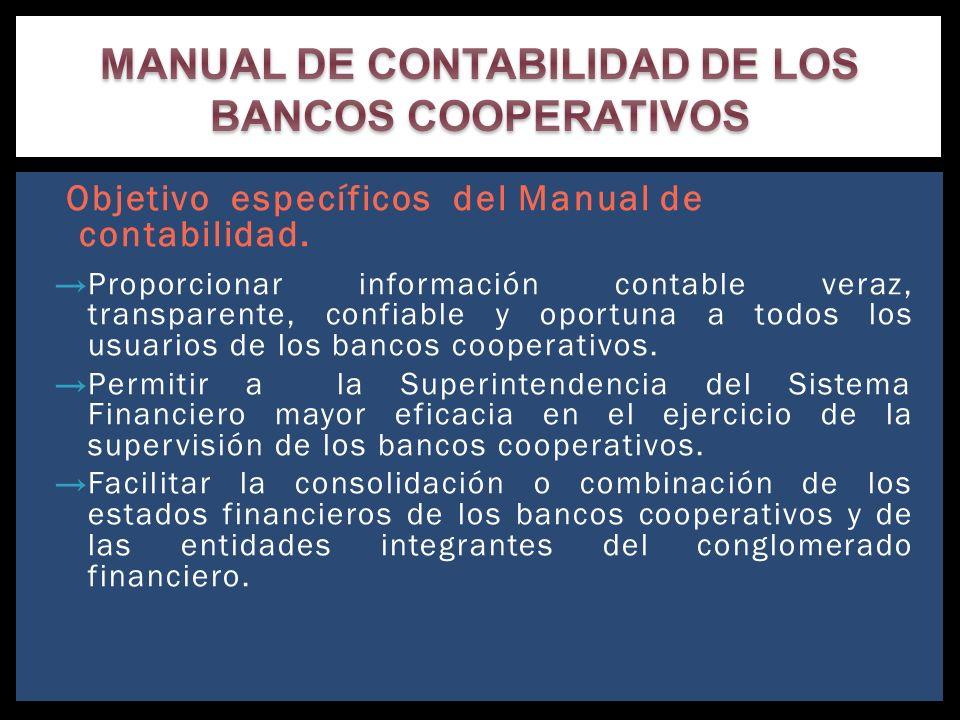 Objetivo específicos del Manual de contabilidad. Proporcionar información contable veraz, transparente, confiable y oportuna a todos los usuarios de l