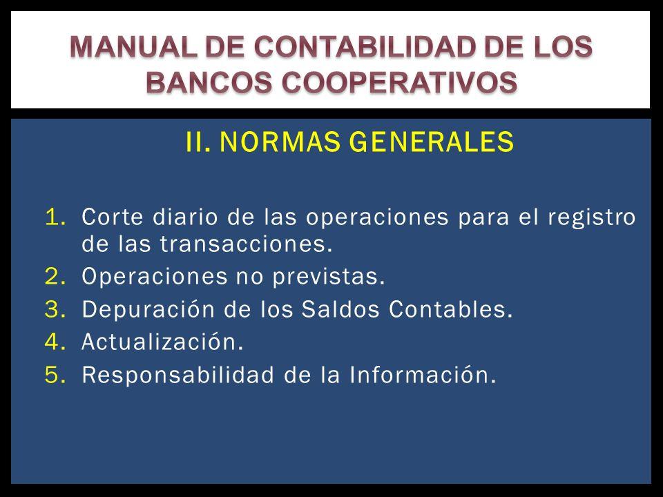 II. NORMAS GENERALES 1.Corte diario de las operaciones para el registro de las transacciones. 2.Operaciones no previstas. 3.Depuración de los Saldos C