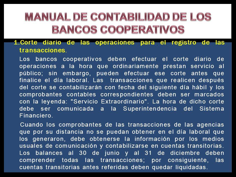 1.Corte diario de las operaciones para el registro de las transacciones. Los bancos cooperativos deben efectuar el corte diario de operaciones a la ho
