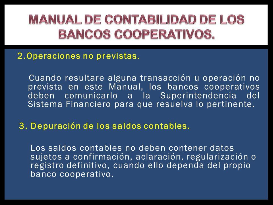 2.Operaciones no previstas. Cuando resultare alguna transacción u operación no prevista en este Manual, los bancos cooperativos deben comunicarlo a la
